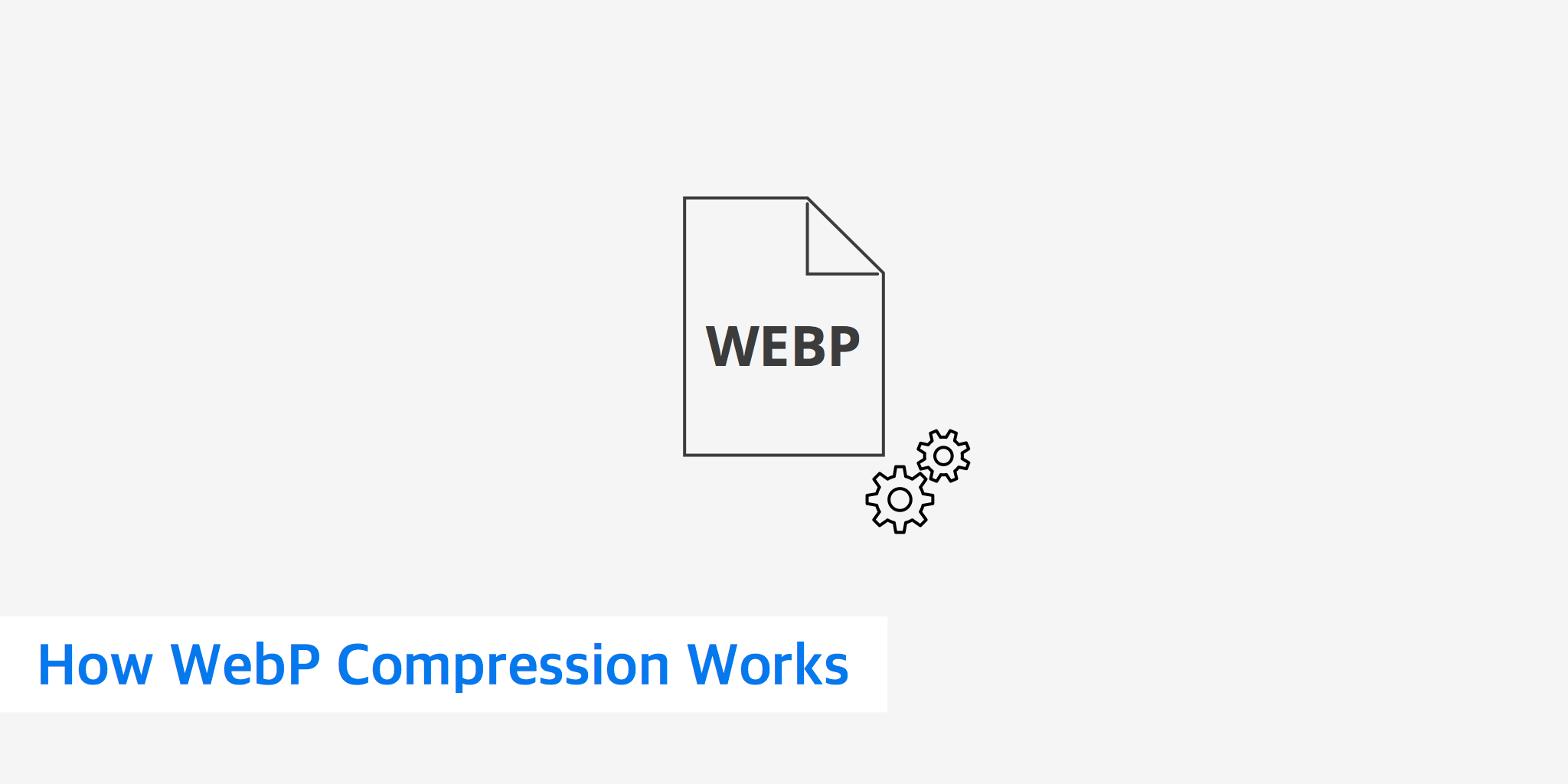 How WebP Compression Works.