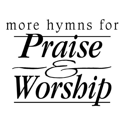 More Hymns For Praise & Worship.