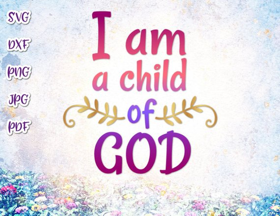 I am a Child of God SVG Religious Christian Scripture T Shirt Sign Word.