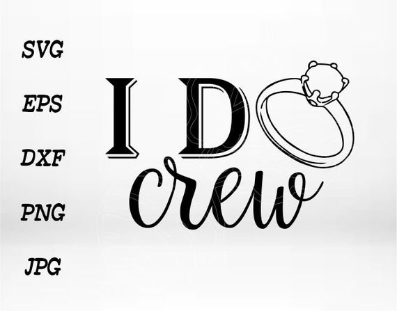 I do crew svg cut file, I do crew clipart, I do crew cut files for cricut  silhouette, Wedding Cut File, Cricut Clipart, PNG, EPS, DXF.