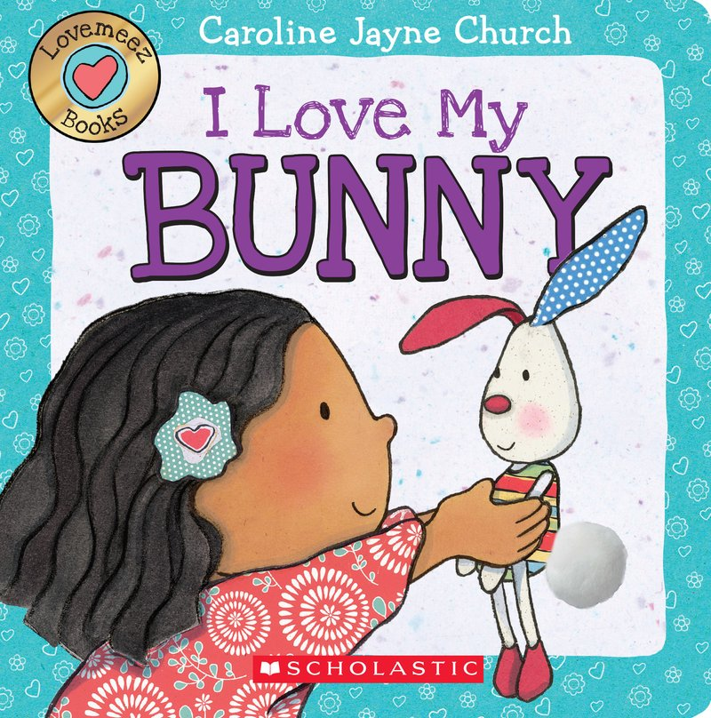 I Love My Bunny by Caroline Jayne Church.