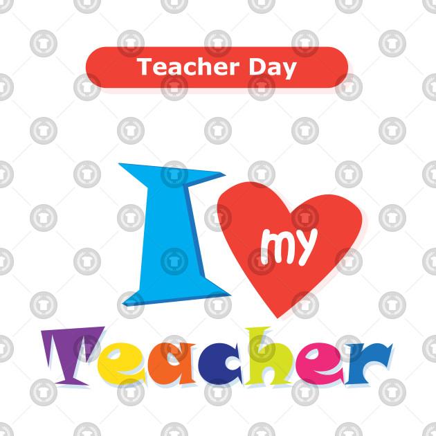 I love my Teacher Happy Teacher Day Back to school Hello school Graphic  Design.