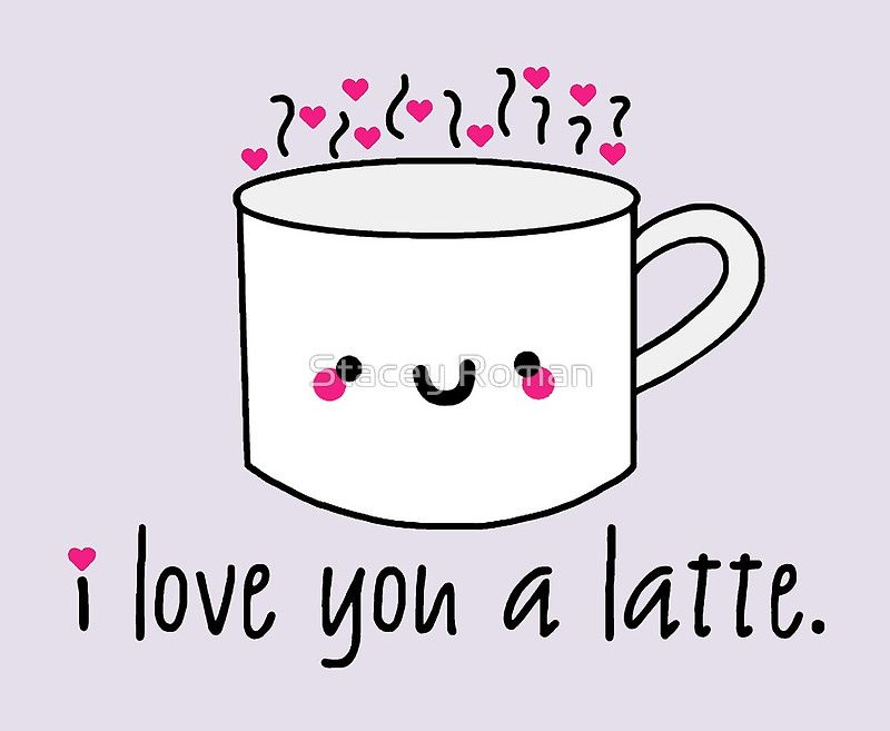 I love you a latte! love, puns, punny, cute, coffee, latte, funny.
