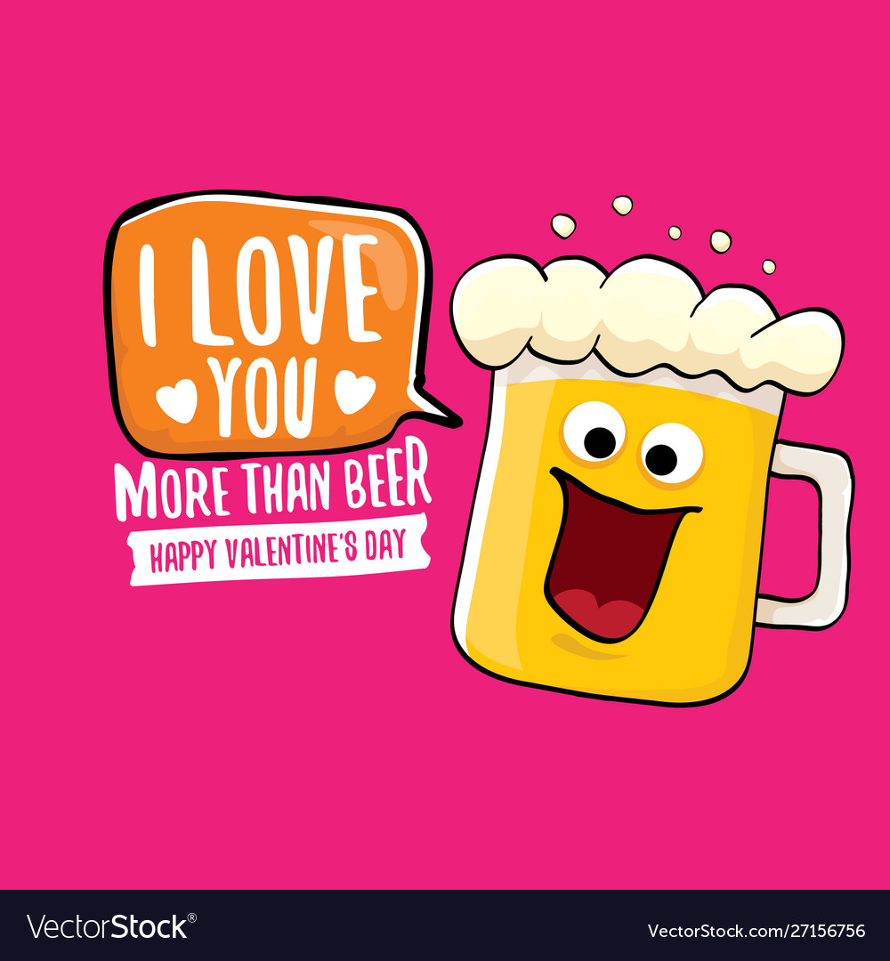 I love you more than beer valentines day.