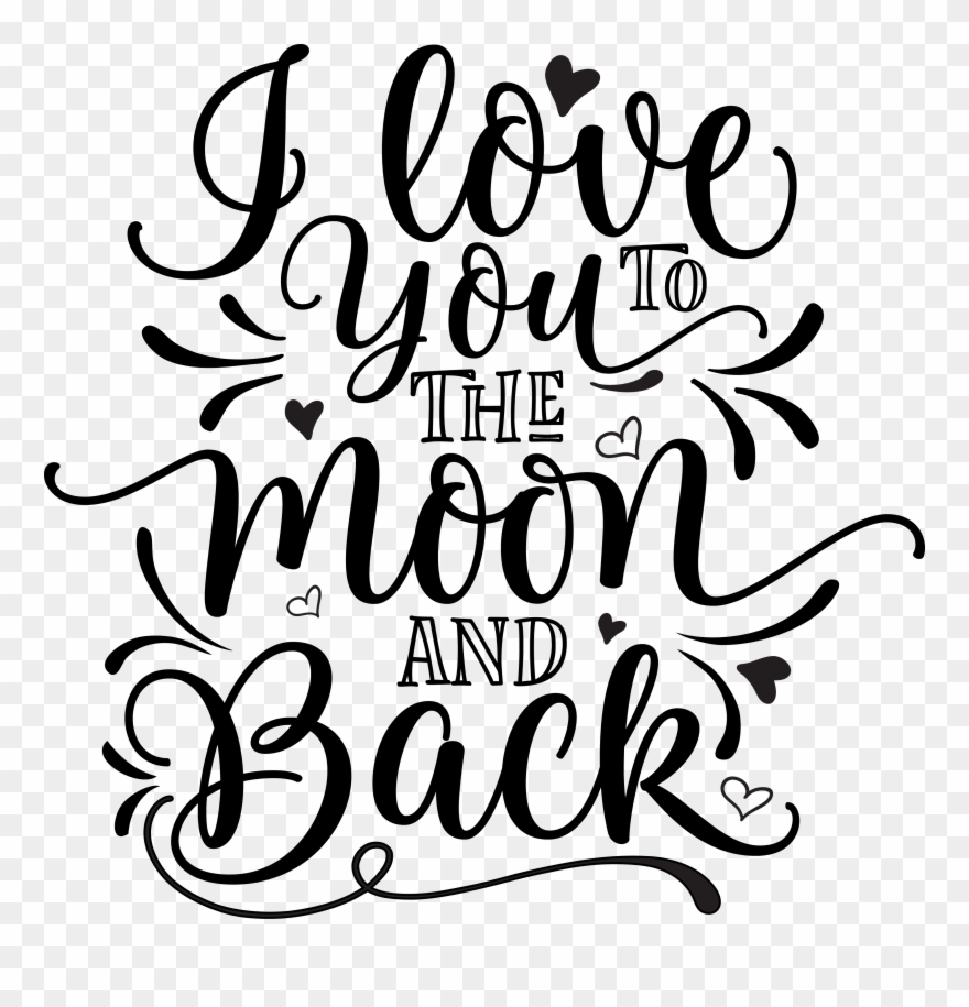 I Love You To The Moon And Back.