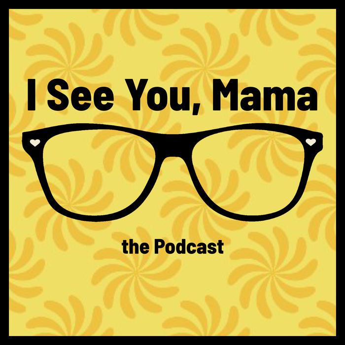 I See You, Mama.