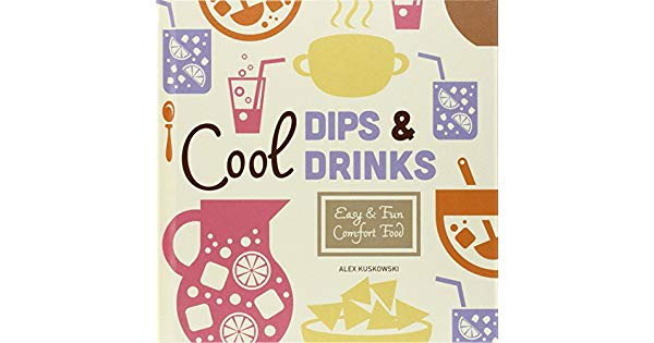 Cool Dips & Drinks: Easy & Fun Comfort Food: Alex Kuskowski.