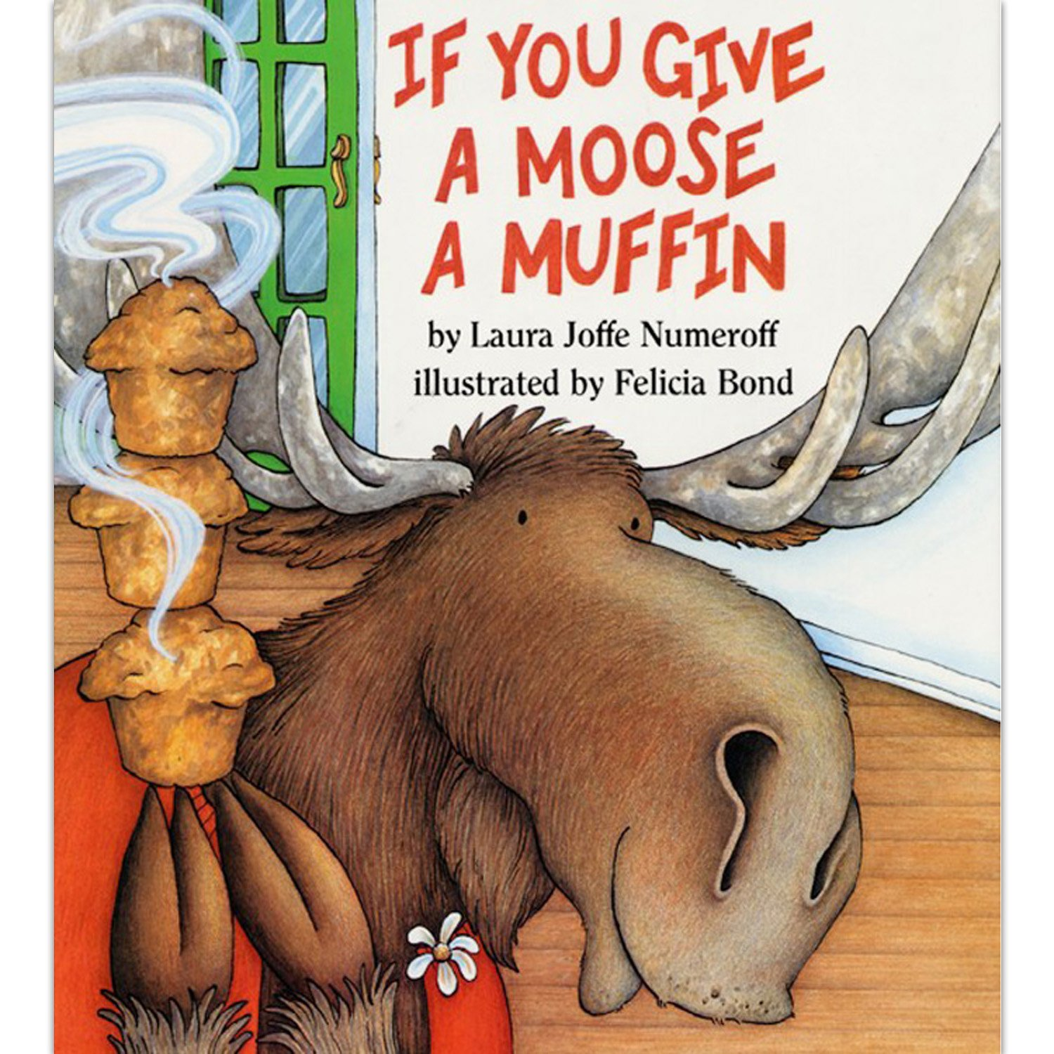 If You Give a Moose a Muffin: Laura Numeroff, Felicia Bond.