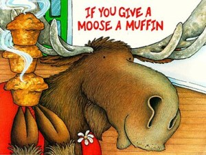 If You Give A Moose A Muffin : Teacher Resource.