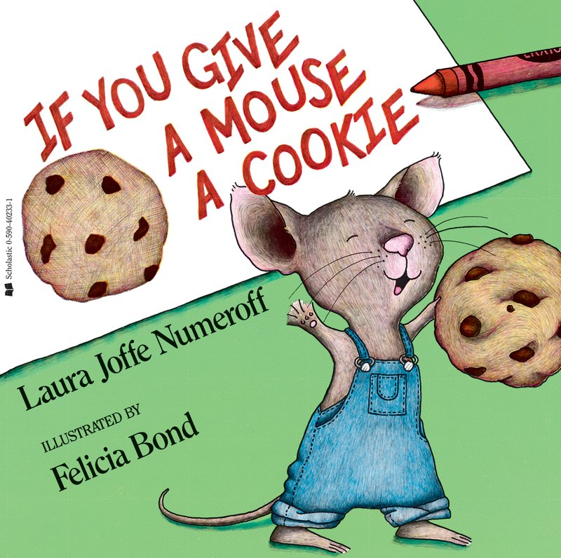 If You Give a Mouse a Cookie by Laura Joffe Numeroff.