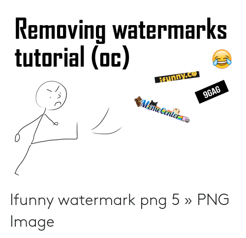 Removing Watermarks Tutorial Oc Ifunny Watermark Png 5 » PNG Image.