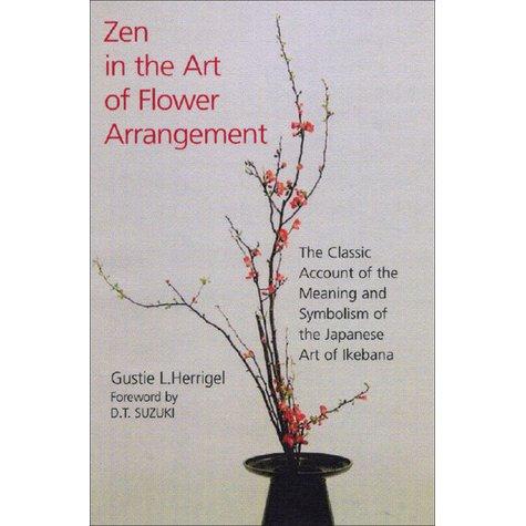 Zen in the Art of Flower Arrangement: The Classic Account of the.