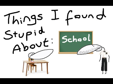 Things I Found Stupid About School.