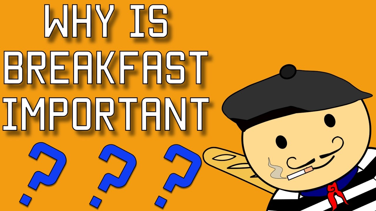 Why Is Breakfast The Most Important Meal Of The Day?.