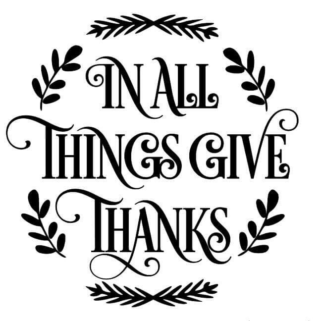In all things give thanks.