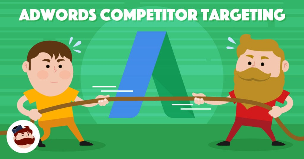 AdWords Competitor Targeting: Everything You Need To Know To.