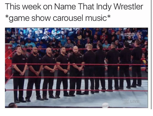 This Week on Name That Indy Wrestler *Game Show Carousel Music.