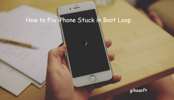 Solved] How to Fix iPhone Stuck in Boot Loop (iOS 13/12/11).