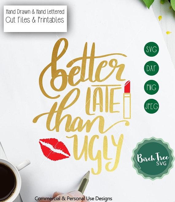 Better Late than Ugly SVG, Make up Svg Beauty Svg lipstick.