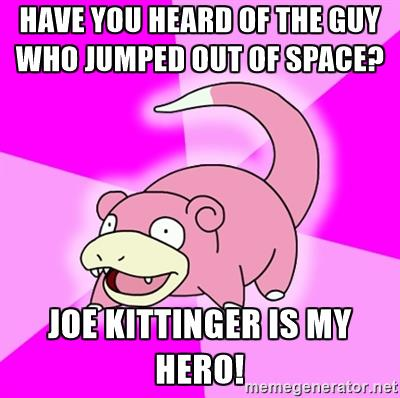 have you heard of the guy who jumped out of space? Joe Kittinger.