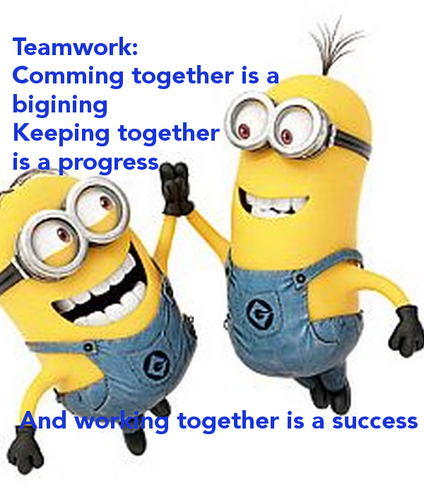 Teamwork: Comming together is a bigining Keeping together is a.