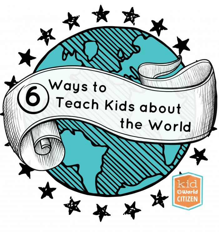 6 Ways to Teach Kids about the World.