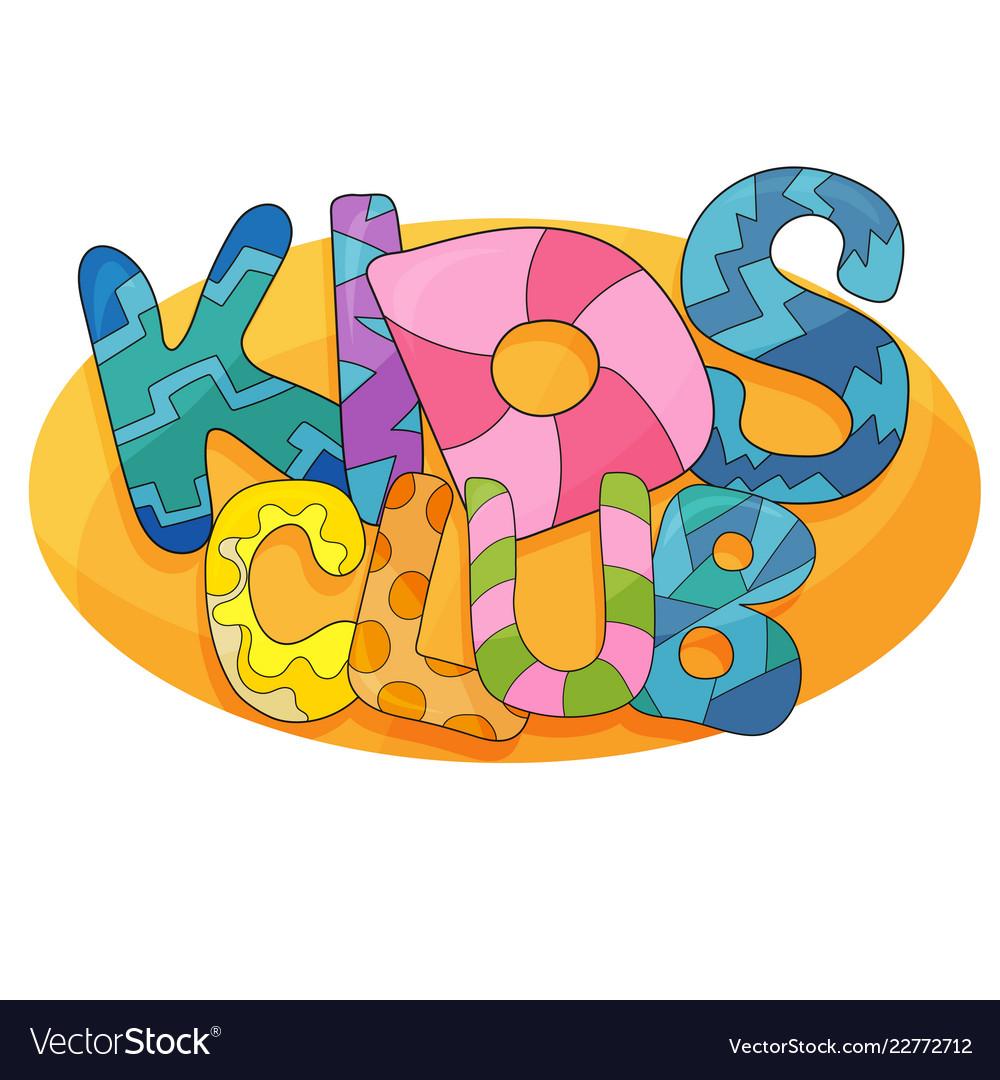 Kids club cartoon logo colorful bubble.