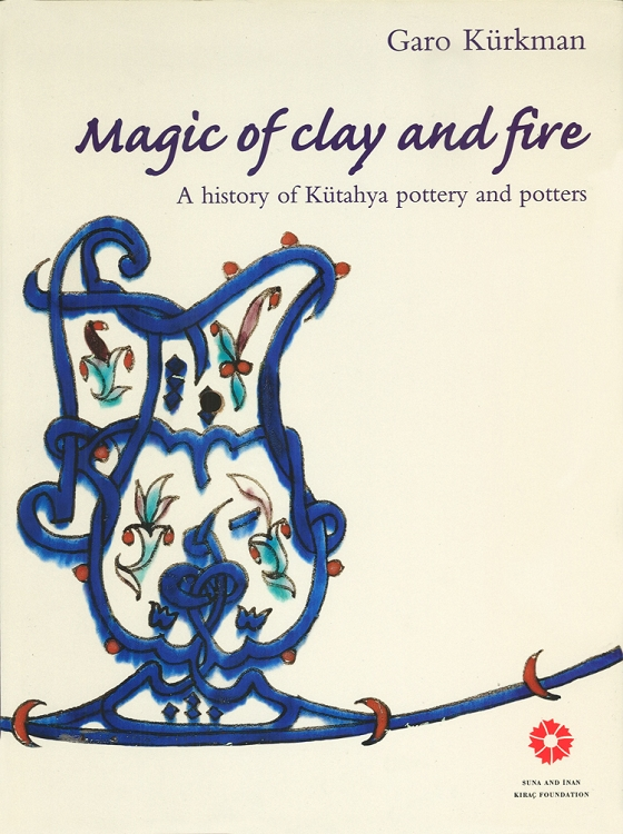 Magic of Clay and Fire: A History of Kütahya Pottery and Potters.