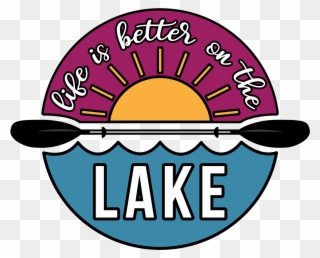 Life Is Better On The Lake.