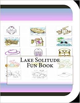 Lake Solitude Fun Book: A Fun and Educational Book About Lake.