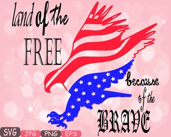 Land Of the Free Because Of the Brave Quote clipart eagle usa flag 4th.