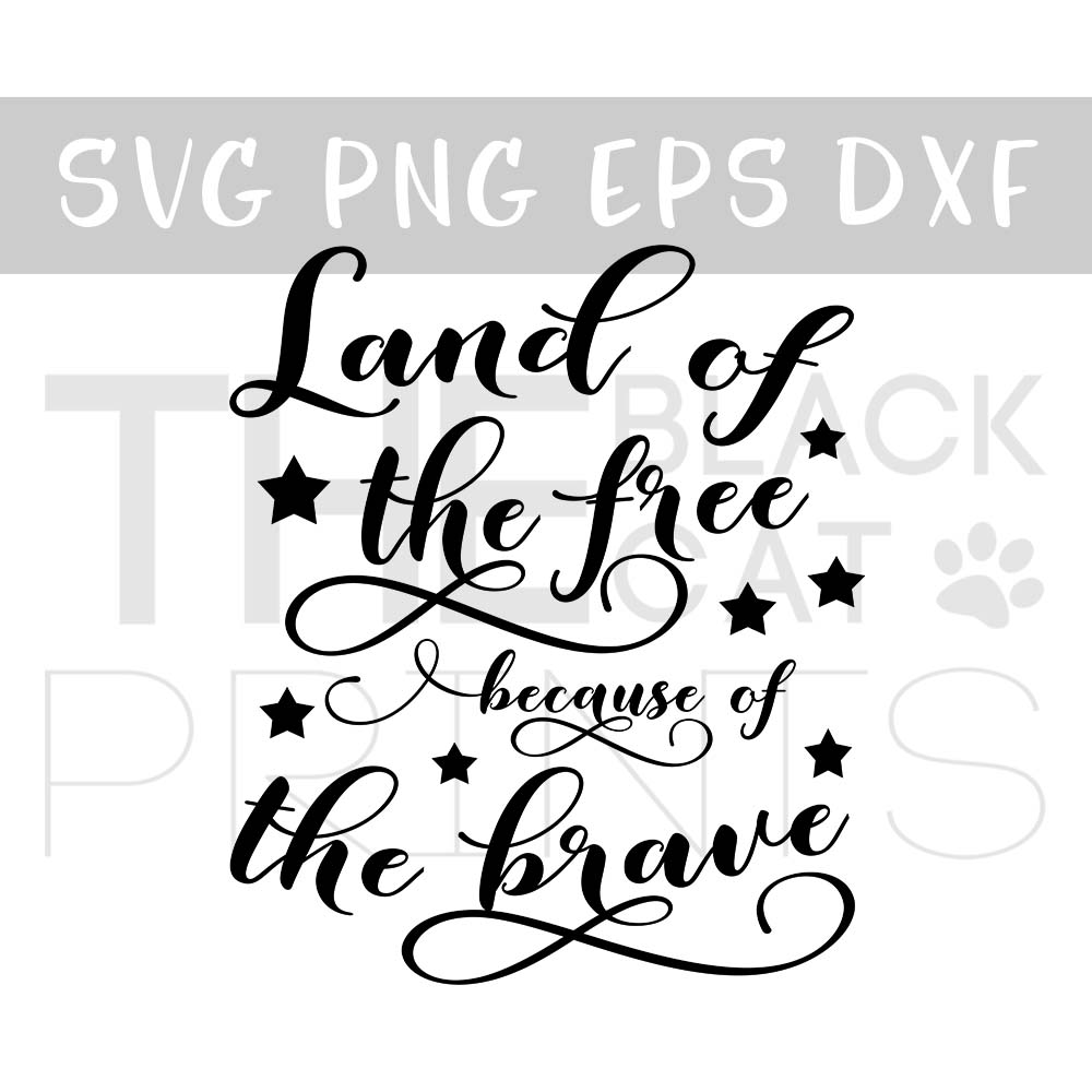 Land of the free because of the brave SVG DXF PNG EPS.