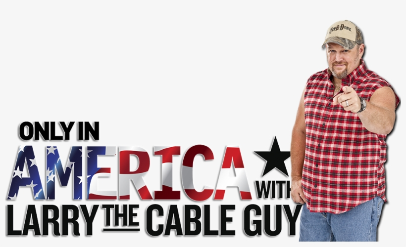 Only In America With Larry The Cable Guy Image.