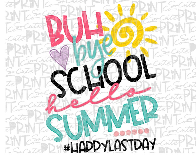 School, Happy last day of school clipart, Bye school hello summer, PNG file  for sublimation, pencil printable, teacher printable.