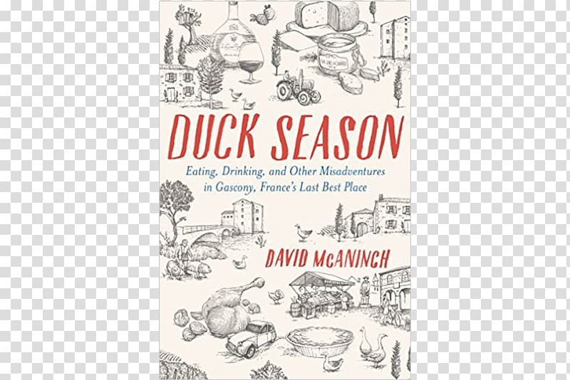 Duck Season: Eating, Drinking, and Other Misadventures in.