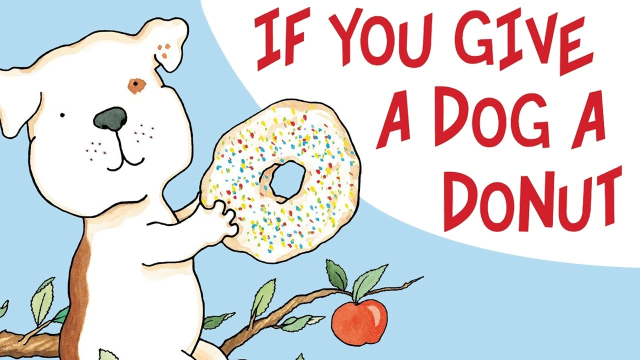 If You Give a Dog a Donut By Laura Numeroff.