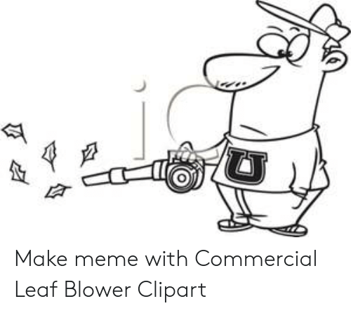 Make Meme With Commercial Leaf Blower Clipart.