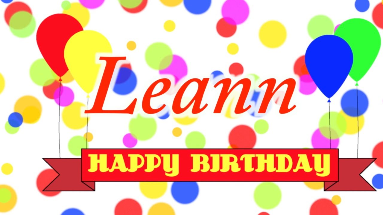 Happy Birthday Leann Song.