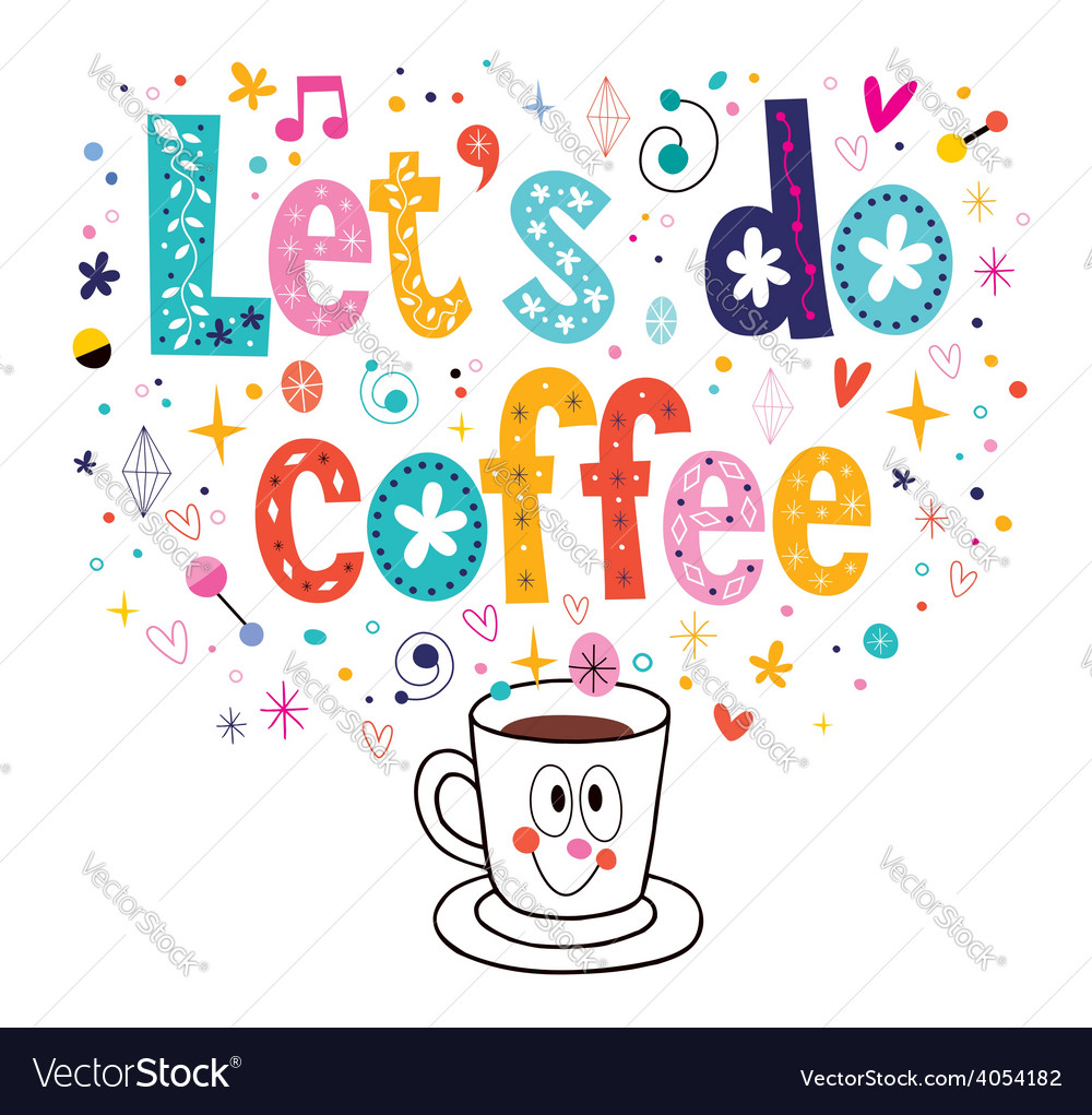 Lets do coffee.