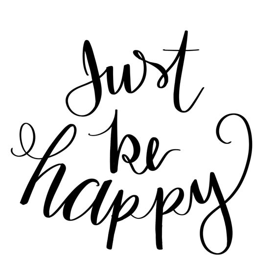 Just Be Happy Hand Lettering Calligraphy PNG file Hand drawn.