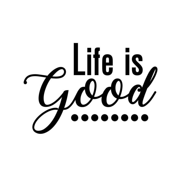 Life is Good phrase Graphics SVG Dxf EPS Png Cdr Ai Pdf Vector Art Clipart  instant download Digital Cut Print File Cricut decal vinyl.