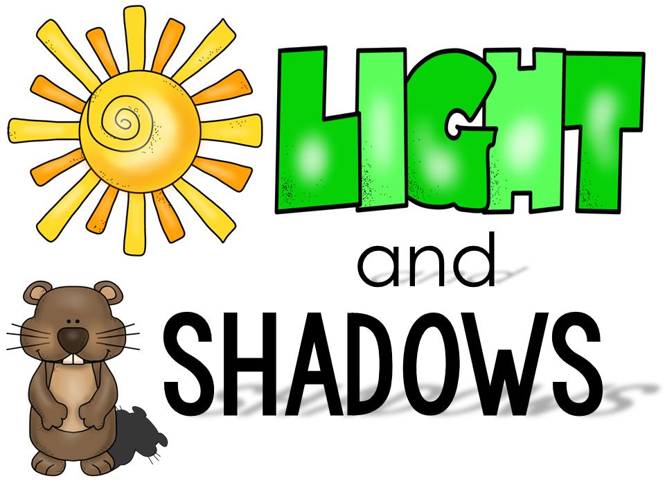 MRS. GROOMS' ROOM: I TEACH FIRST LINKY: LIGHT AND SHADOWS.