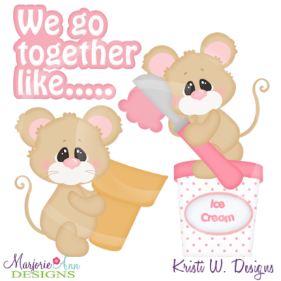 We Go Together Like Ice Cream & Cone Cutting Files+Clipart.