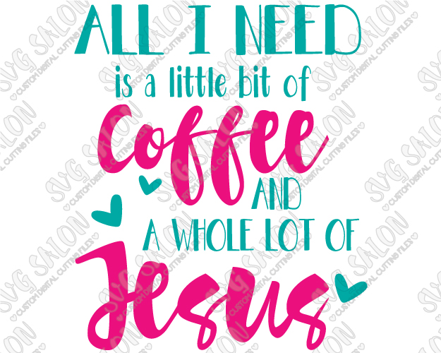 All I Need Is A Little Bit Of Coffee And A Whole Lot Of Jesus.