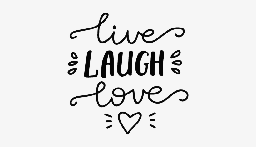 Live, Laugh & Love.