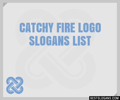 30+ Catchy Fire Logo Slogans List, Taglines, Phrases & Names.