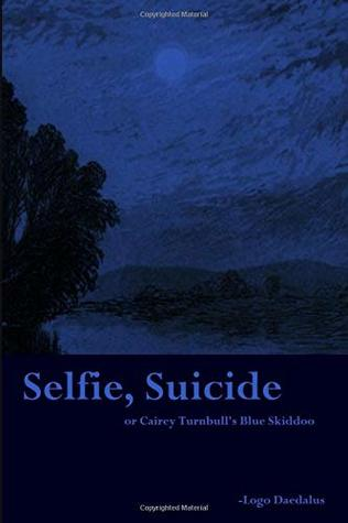 Selfie, Suicide: or Cairey Turnbull\'s Blue Skiddoo by Logo.