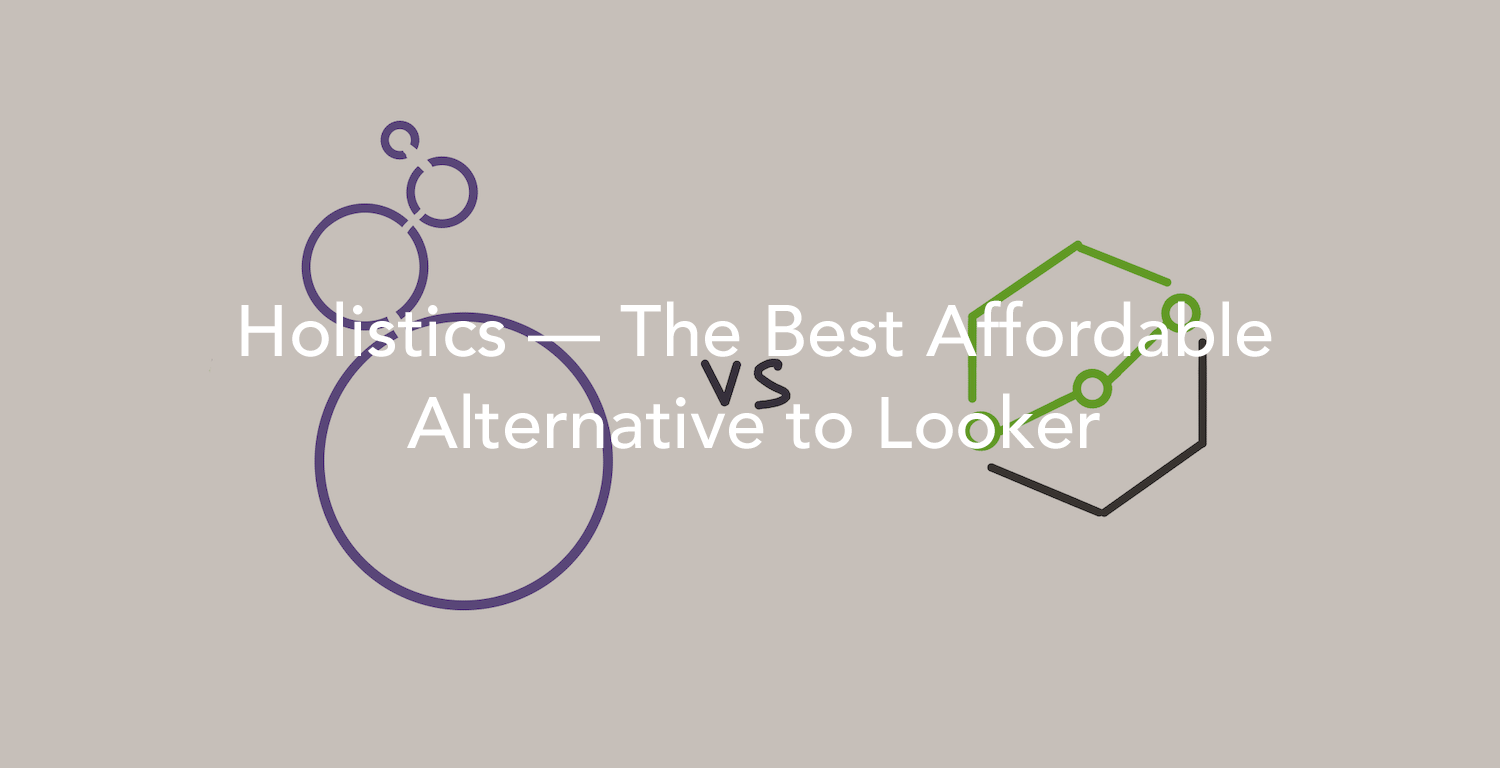 Holistics — The Best Affordable Alternative to Looker.