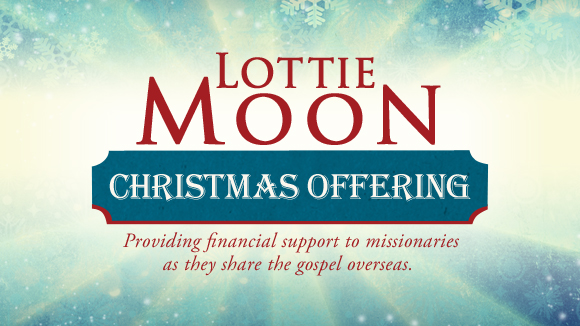 Lottie Moon Christmas Offering for International Missions.