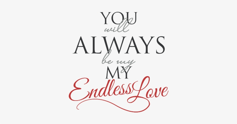 You Will Always Be My Endless Love.